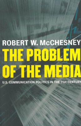 The problem of the media : U.S. communication politics in the twenty-first century